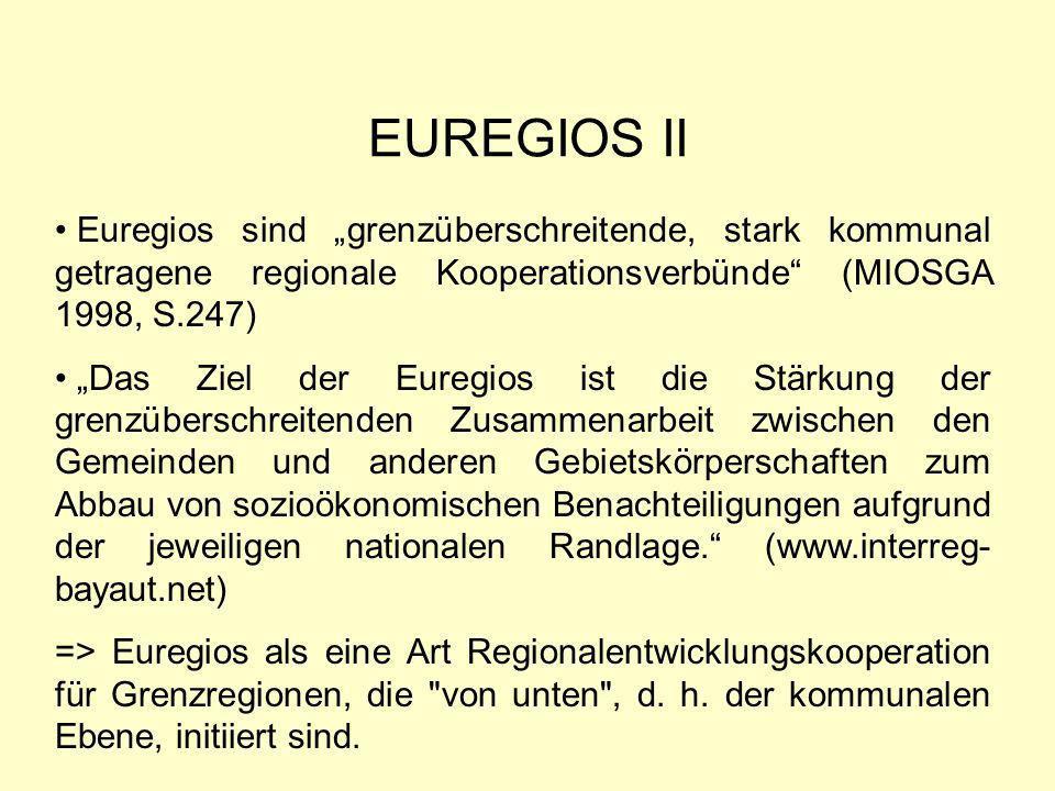"""EUREGIOS II Euregios sind """"grenzüberschreitende, stark kommunal getragene regionale Kooperationsverbünde (MIOSGA 1998, S.247)"""