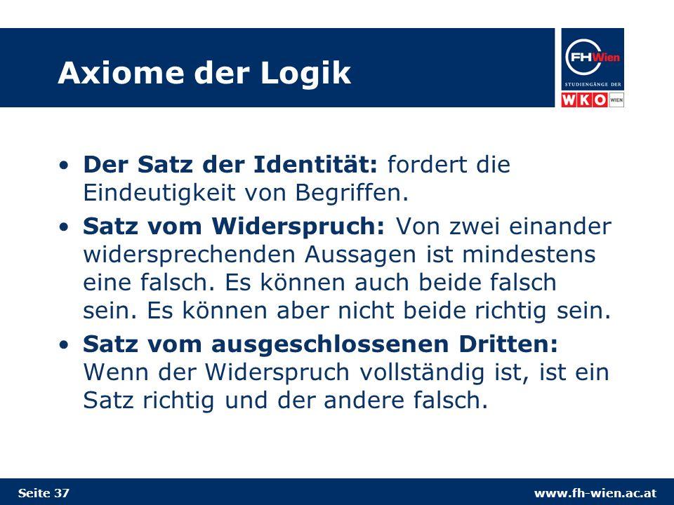 Axiome der Logik Der Satz der Identität: fordert die Eindeutigkeit von Begriffen.