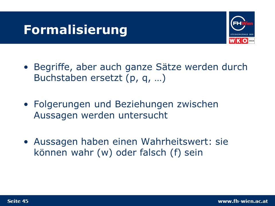 Formalisierung Begriffe, aber auch ganze Sätze werden durch Buchstaben ersetzt (p, q, …)