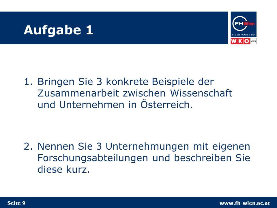 Aufgabe 1 Bringen Sie 3 konkrete Beispiele der Zusammenarbeit zwischen Wissenschaft und Unternehmen in Österreich.