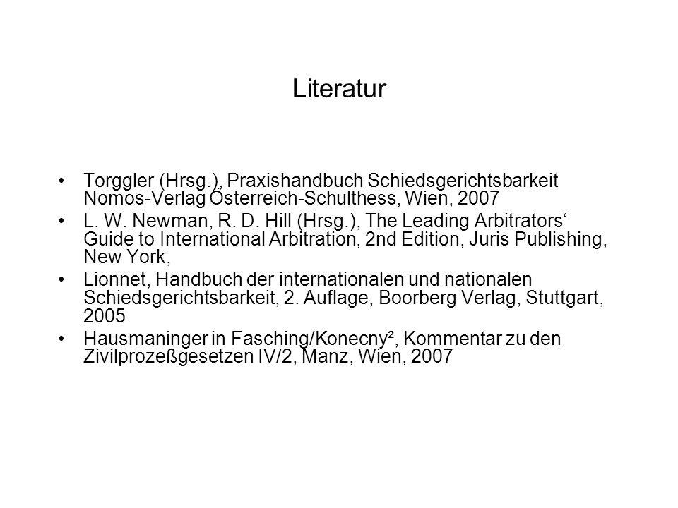 Literatur Torggler (Hrsg.), Praxishandbuch Schiedsgerichtsbarkeit Nomos-Verlag Österreich-Schulthess, Wien, 2007.