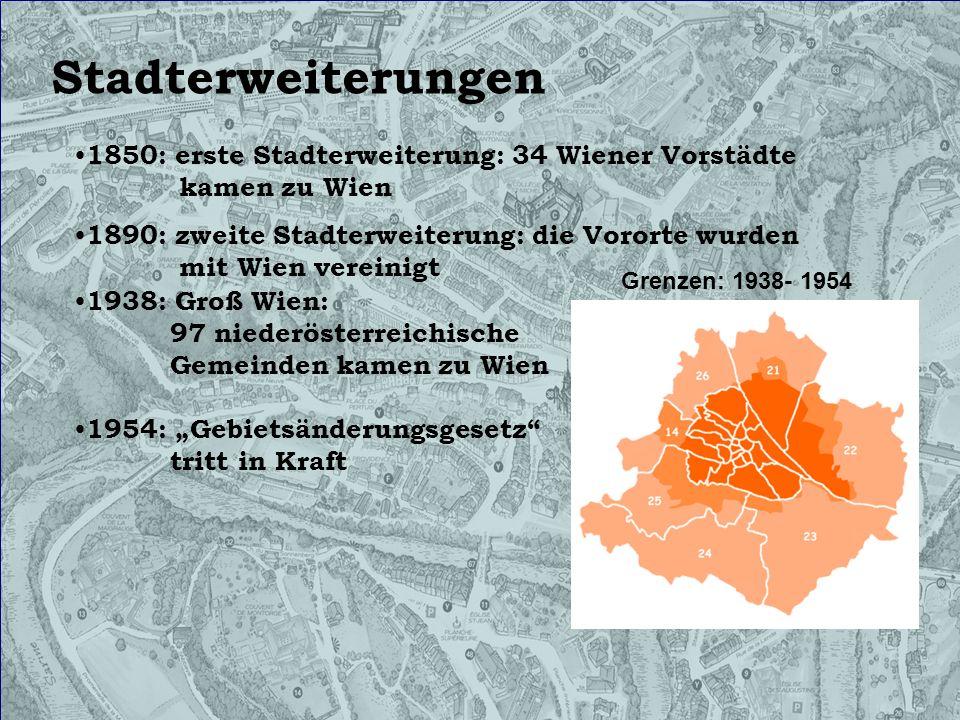 Stadterweiterungen 1850: erste Stadterweiterung: 34 Wiener Vorstädte kamen zu Wien.