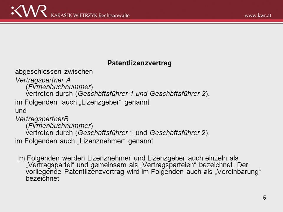 Patentlizenzvertrag abgeschlossen zwischen. Vertragspartner A (Firmenbuchnummer) vertreten durch (Geschäftsführer 1 und Geschäftsführer 2),