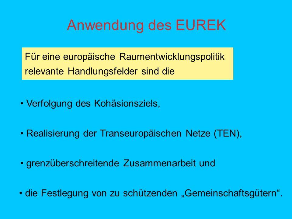 Anwendung des EUREK Für eine europäische Raumentwicklungspolitik relevante Handlungsfelder sind die.