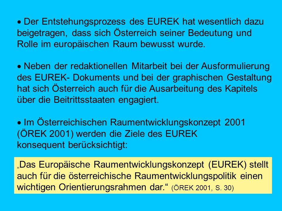  Der Entstehungsprozess des EUREK hat wesentlich dazu beigetragen, dass sich Österreich seiner Bedeutung und Rolle im europäischen Raum bewusst wurde.