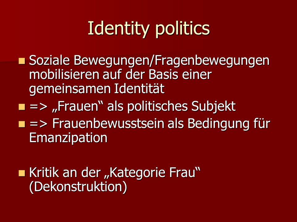 Identity politics Soziale Bewegungen/Fragenbewegungen mobilisieren auf der Basis einer gemeinsamen Identität.
