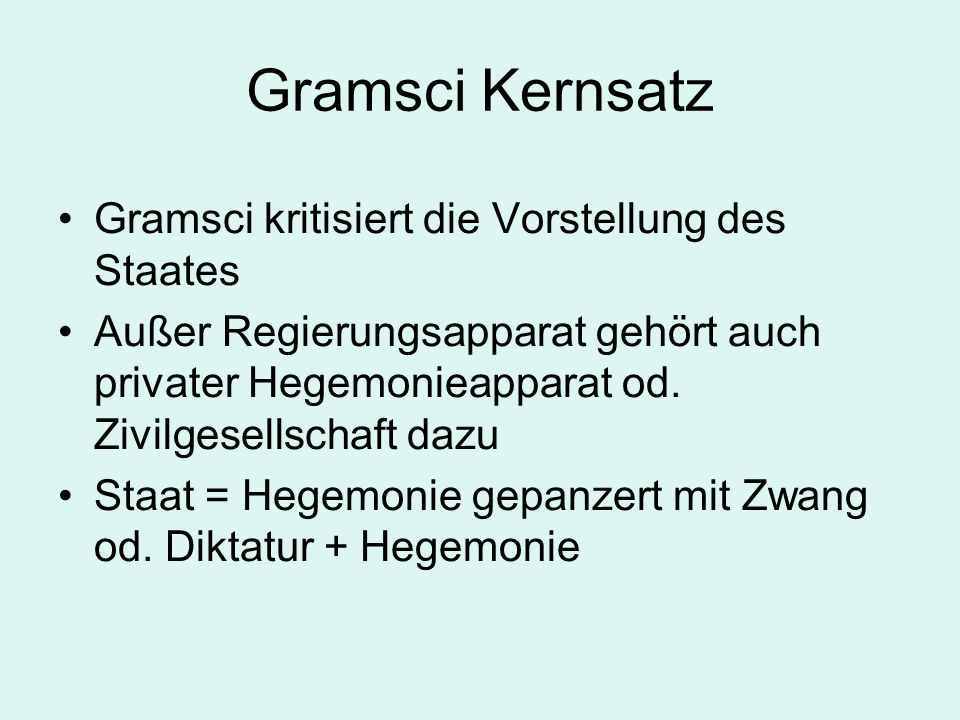 Gramsci Kernsatz Gramsci kritisiert die Vorstellung des Staates