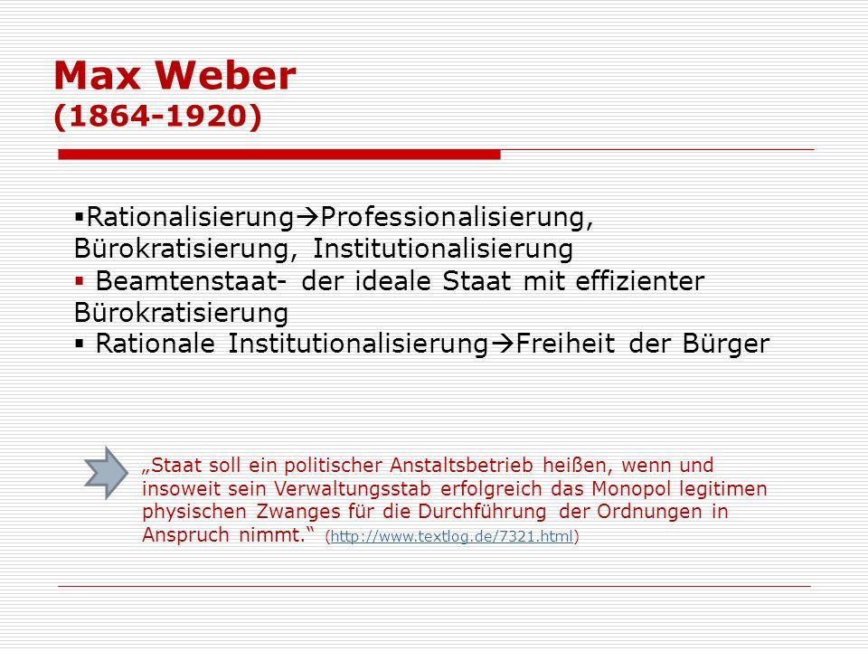 Max Weber (1864-1920) RationalisierungProfessionalisierung, Bürokratisierung, Institutionalisierung.