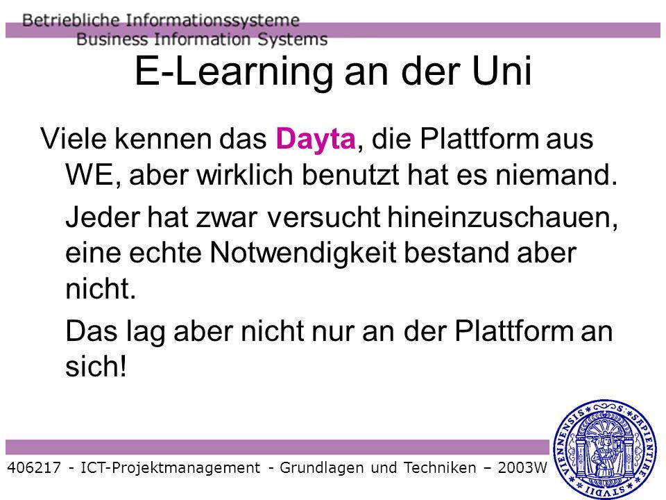 E-Learning an der Uni Viele kennen das Dayta, die Plattform aus WE, aber wirklich benutzt hat es niemand.