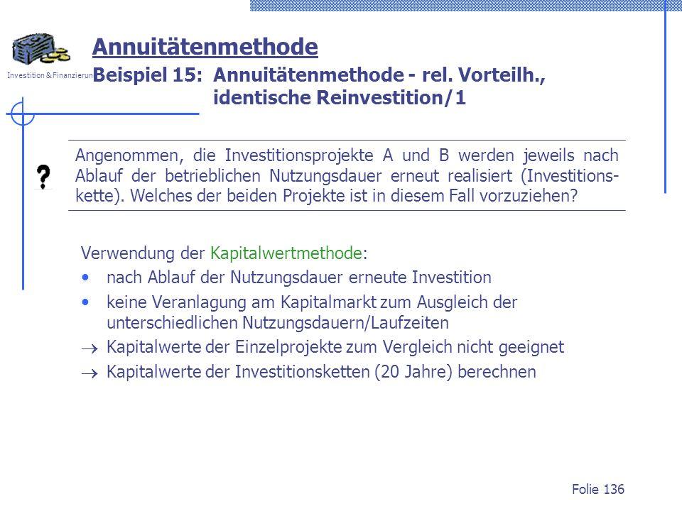 Annuitätenmethode Beispiel 15: Annuitätenmethode - rel. Vorteilh., identische Reinvestition/1.