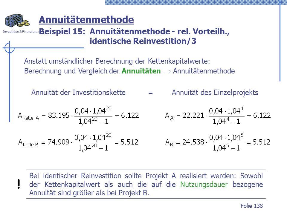 Annuitätenmethode Beispiel 15: Annuitätenmethode - rel. Vorteilh., identische Reinvestition/3.