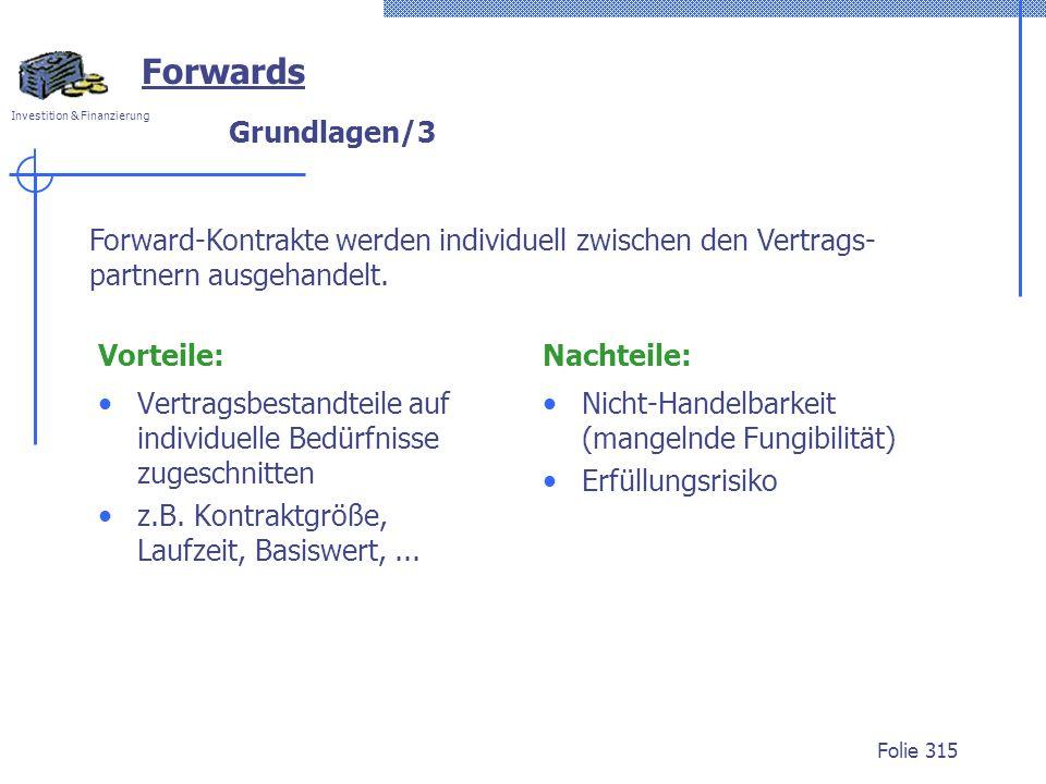Forwards Grundlagen/3. Forward-Kontrakte werden individuell zwischen den Vertrags-partnern ausgehandelt.
