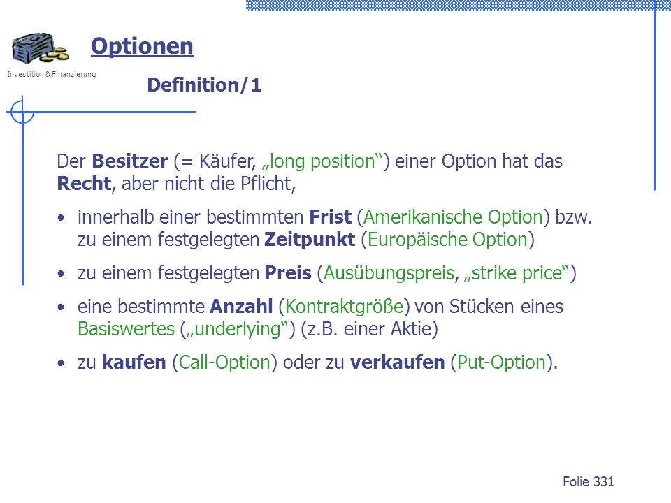 """Optionen Definition/1. Der Besitzer (= Käufer, """"long position ) einer Option hat das Recht, aber nicht die Pflicht,"""