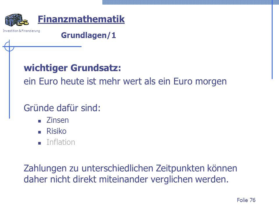 ein Euro heute ist mehr wert als ein Euro morgen Gründe dafür sind: