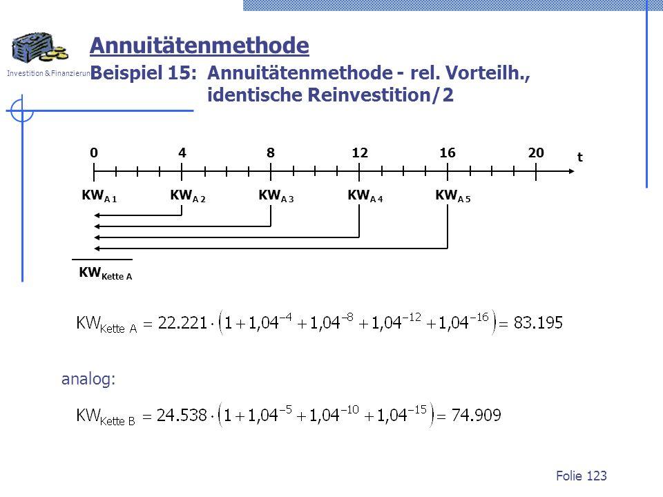 Annuitätenmethode Beispiel 15: Annuitätenmethode - rel. Vorteilh., identische Reinvestition/2. t.