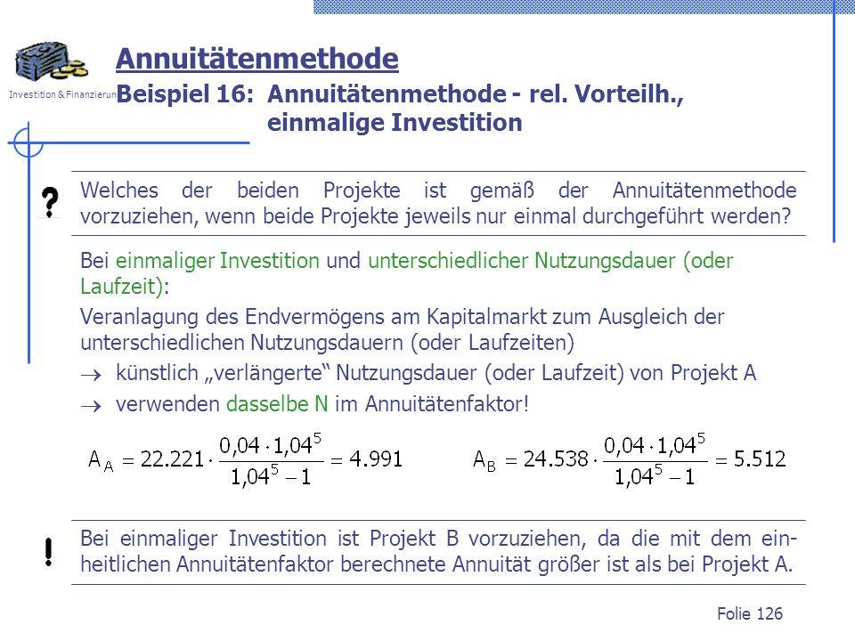 Beispiel 16: Annuitätenmethode - rel. Vorteilh., einmalige Investition