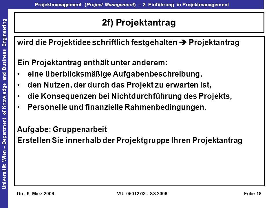 2f) Projektantrag wird die Projektidee schriftlich festgehalten  Projektantrag. Ein Projektantrag enthält unter anderem:
