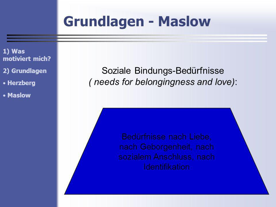 Soziale Bindungs-Bedürfnisse ( needs for belongingness and love):