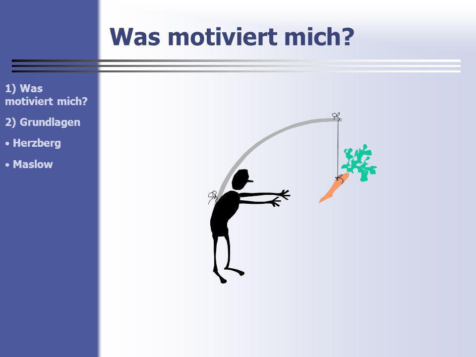 Was motiviert mich 1) Was motiviert mich 2) Grundlagen Herzberg