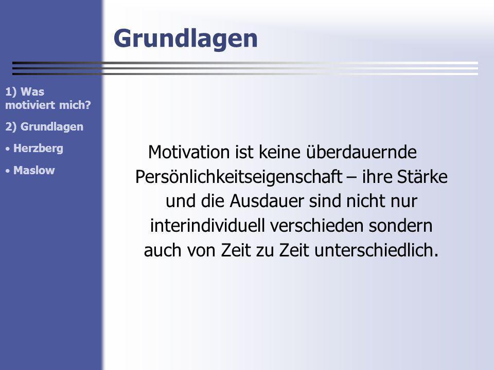 Grundlagen 1) Was motiviert mich 2) Grundlagen. Herzberg. Maslow.