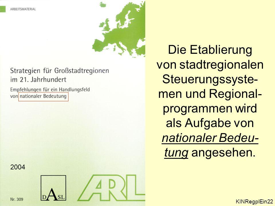 Die Etablierung von stadtregionalen Steuerungssyste- men und Regional-programmen wird als Aufgabe von nationaler Bedeu- tung angesehen.