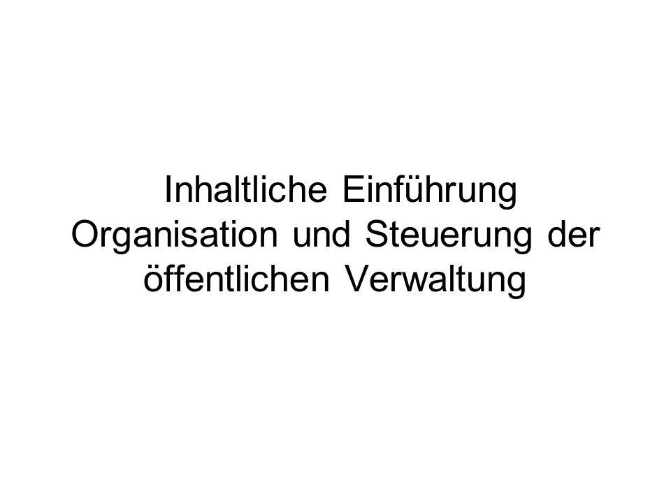 Inhaltliche Einführung Organisation und Steuerung der öffentlichen Verwaltung