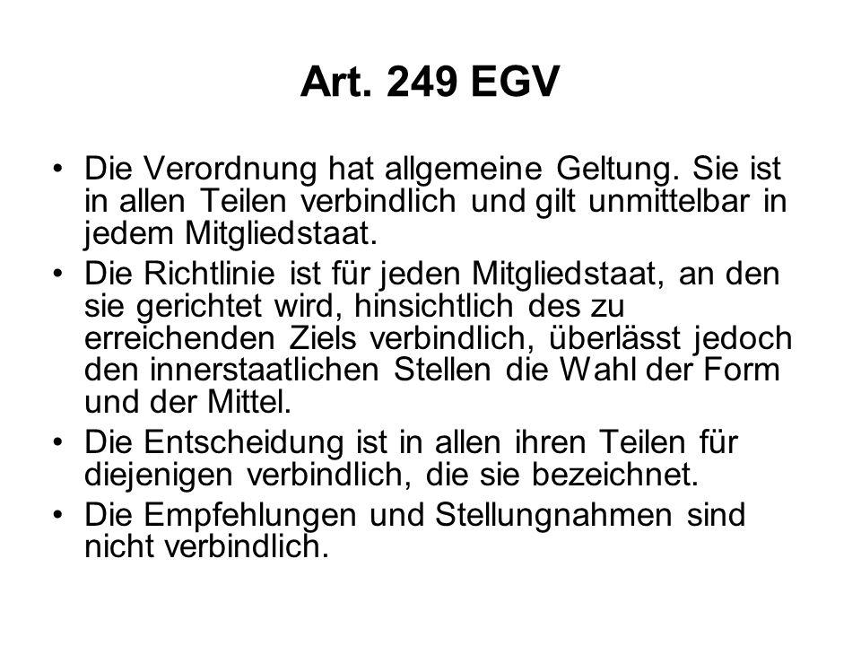 Art. 249 EGV Die Verordnung hat allgemeine Geltung. Sie ist in allen Teilen verbindlich und gilt unmittelbar in jedem Mitgliedstaat.