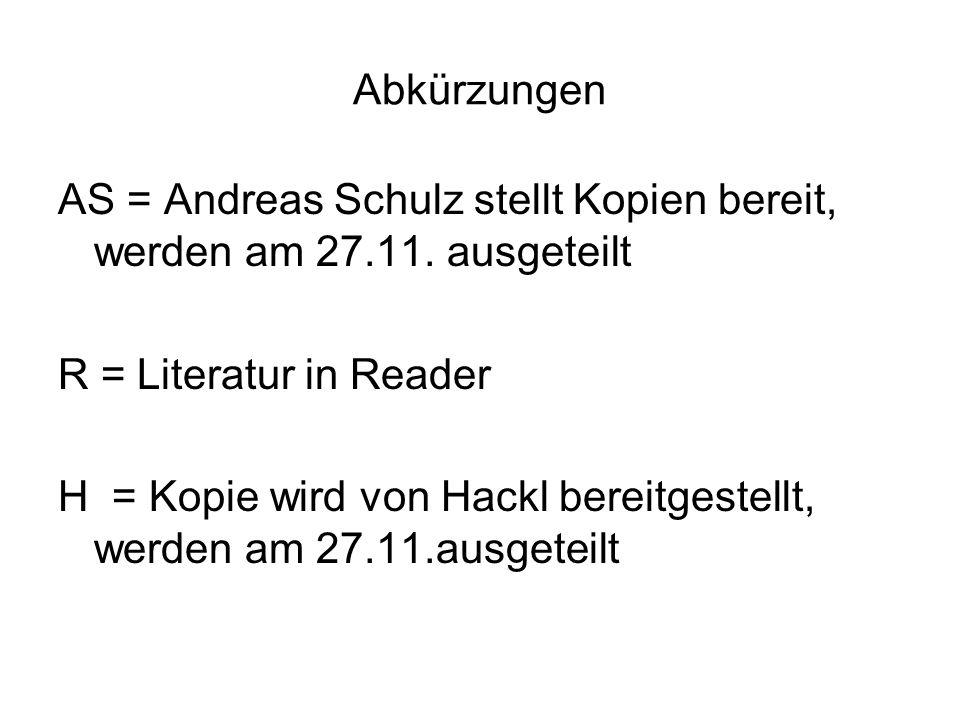 Abkürzungen AS = Andreas Schulz stellt Kopien bereit, werden am 27.11. ausgeteilt. R = Literatur in Reader.