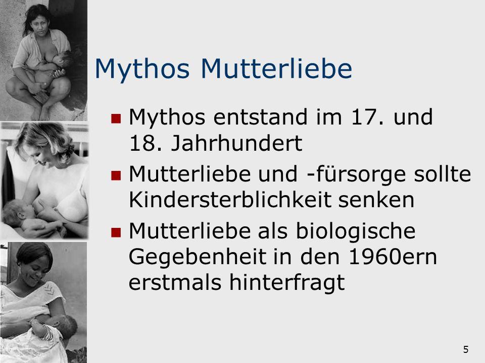 Mythos Mutterliebe Mythos entstand im 17. und 18. Jahrhundert