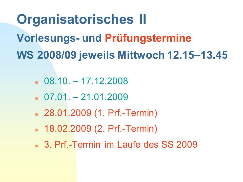 28.03.2017 Organisatorisches II Vorlesungs- und Prüfungstermine WS 2008/09 jeweils Mittwoch 12.15–13.45.
