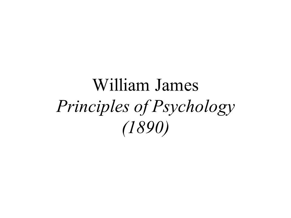 William James Principles of Psychology (1890)