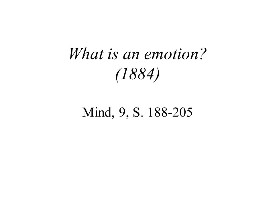 What is an emotion (1884) Mind, 9, S. 188-205