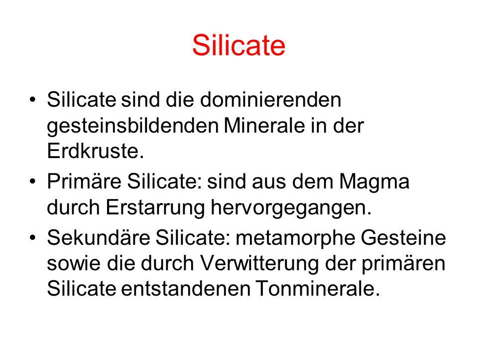Silicate Silicate sind die dominierenden gesteinsbildenden Minerale in der Erdkruste.