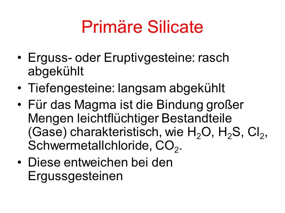 Primäre Silicate Erguss- oder Eruptivgesteine: rasch abgekühlt
