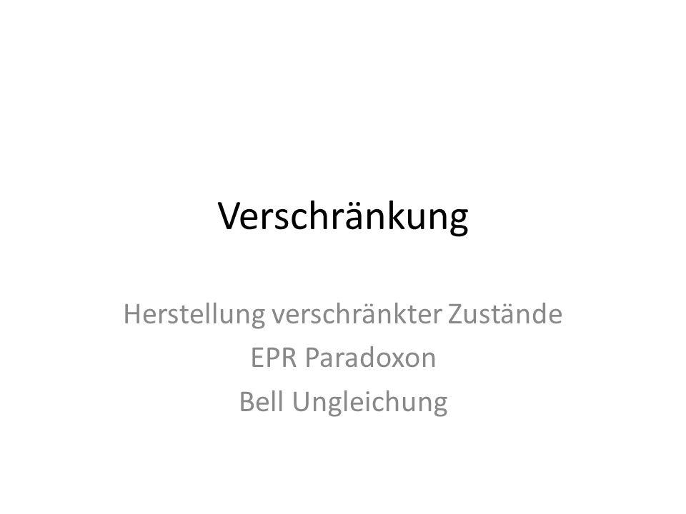 Herstellung verschränkter Zustände EPR Paradoxon Bell Ungleichung