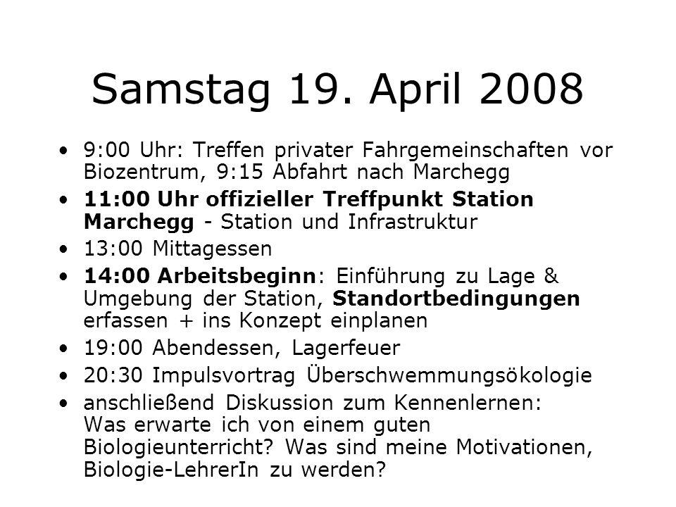 Samstag 19. April 2008 9:00 Uhr: Treffen privater Fahrgemeinschaften vor Biozentrum, 9:15 Abfahrt nach Marchegg.