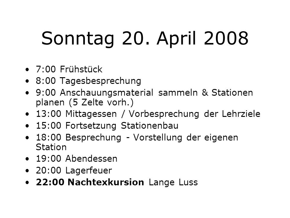 Sonntag 20. April 2008 7:00 Frühstück 8:00 Tagesbesprechung