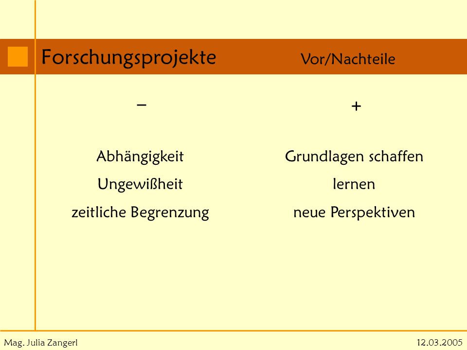 Forschungsprojekte _ Vor/Nachteile + Abhängigkeit Ungewißheit