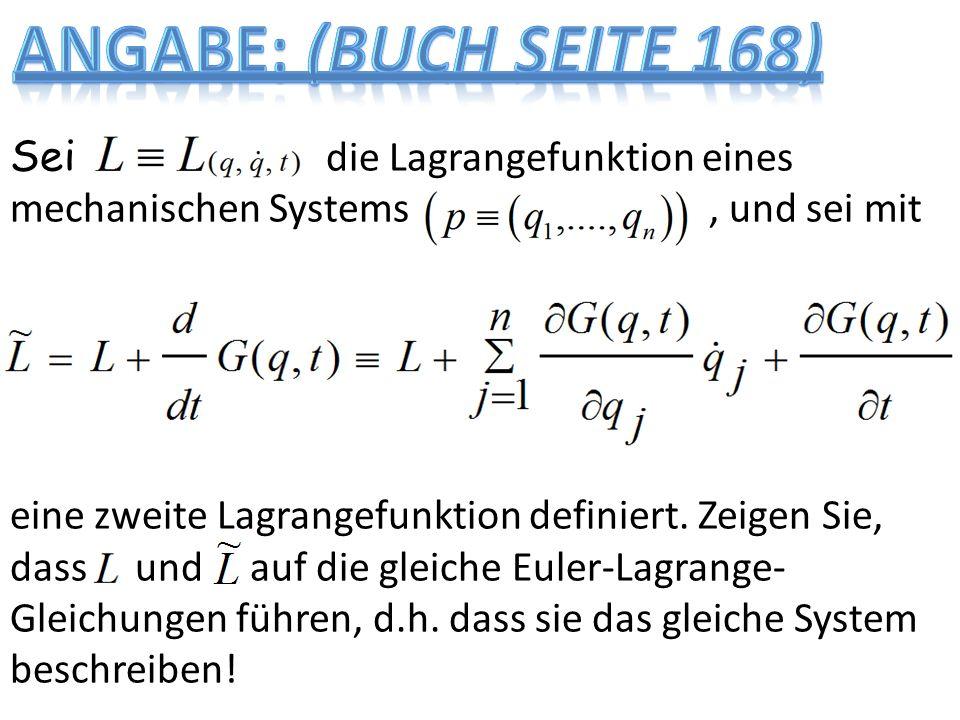 Angabe: (Buch Seite 168) Sei die Lagrangefunktion eines mechanischen Systems , und sei mit.