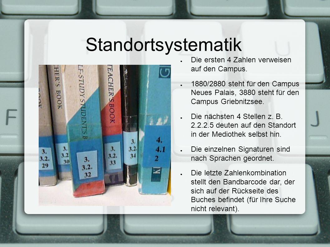 Standortsystematik Die ersten 4 Zahlen verweisen auf den Campus.
