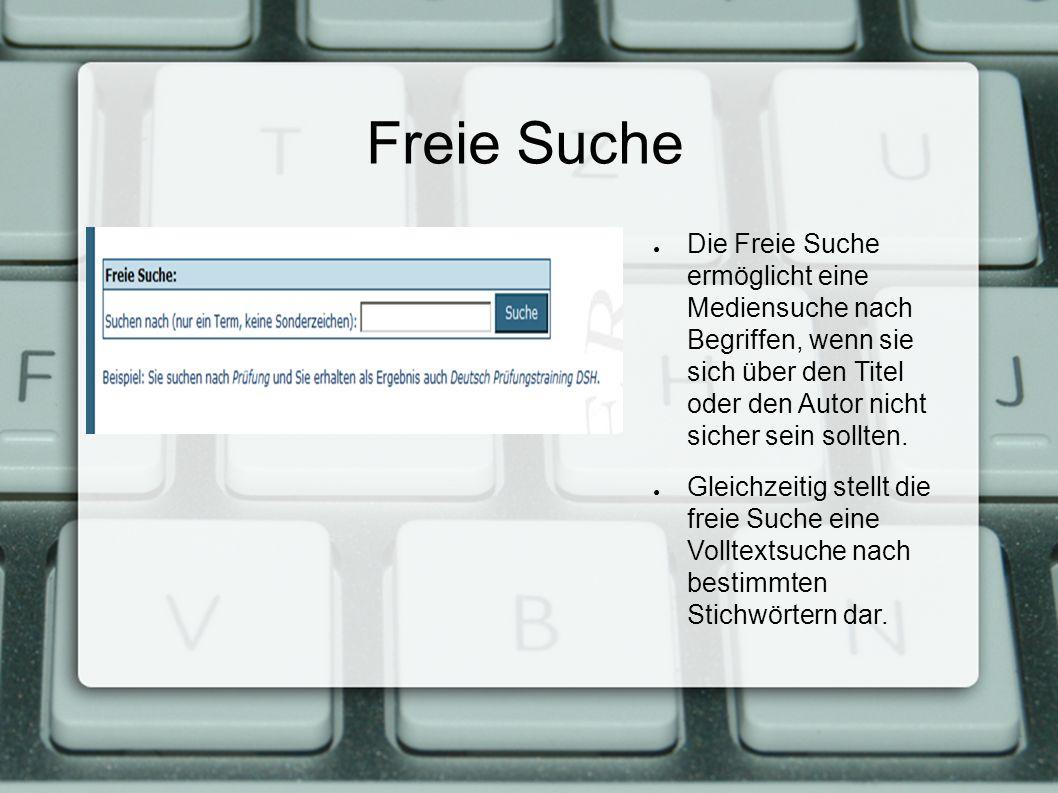 Freie Suche Die Freie Suche ermöglicht eine Mediensuche nach Begriffen, wenn sie sich über den Titel oder den Autor nicht sicher sein sollten.