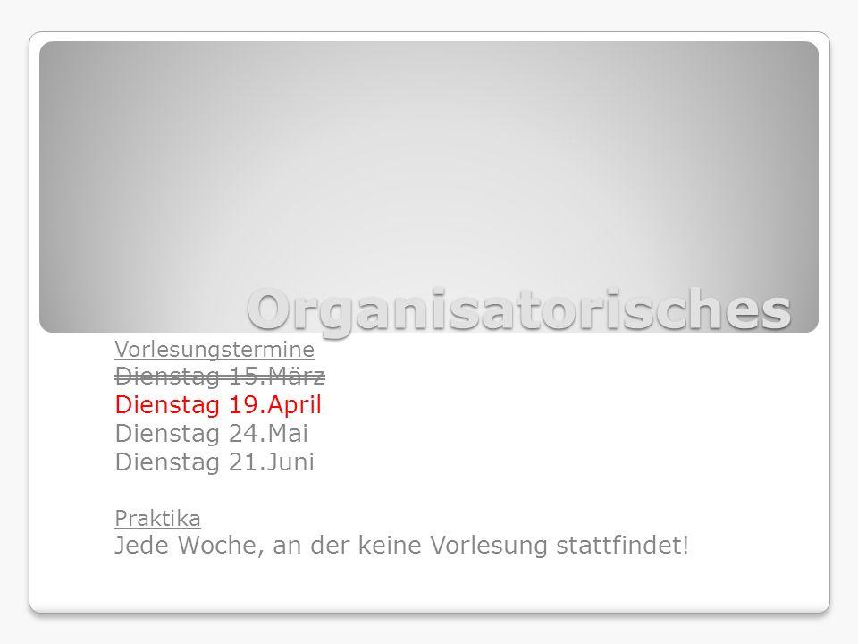 Organisatorisches Dienstag 15.März Dienstag 19.April Dienstag 24.Mai