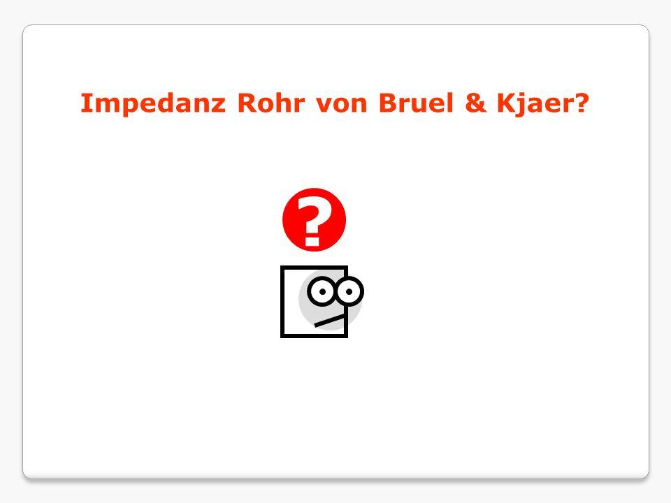 Impedanz Rohr von Bruel & Kjaer