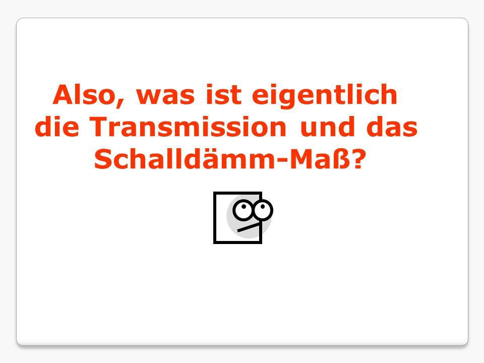 Also, was ist eigentlich die Transmission und das