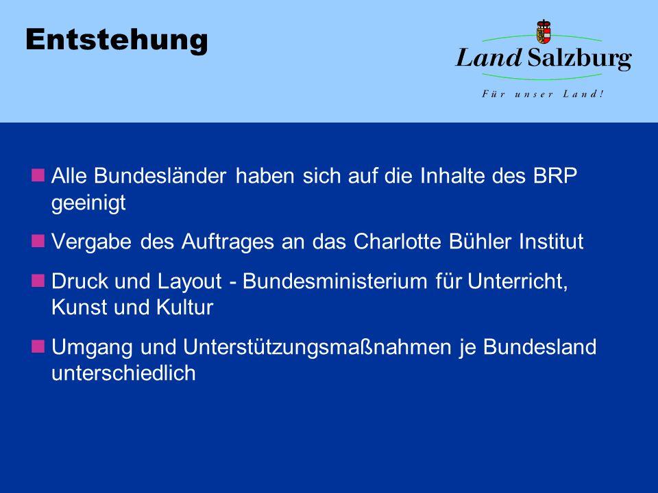 Entstehung Alle Bundesländer haben sich auf die Inhalte des BRP geeinigt. Vergabe des Auftrages an das Charlotte Bühler Institut.