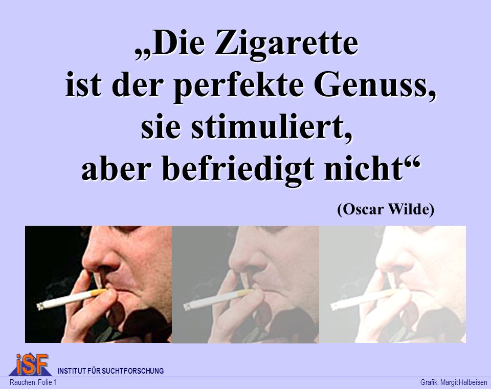 """""""Die Zigarette ist der perfekte Genuss, sie stimuliert, aber befriedigt nicht"""