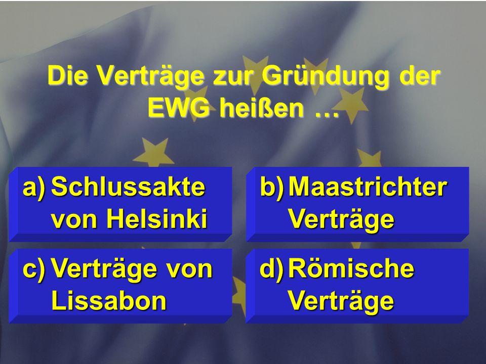 Die Verträge zur Gründung der EWG heißen …