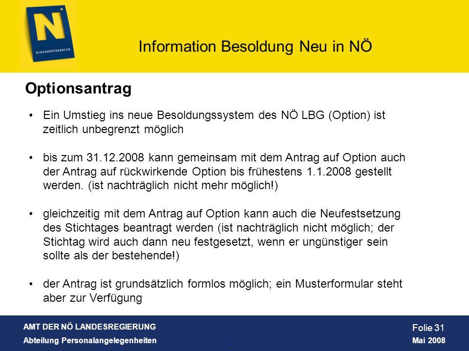 Optionsantrag Ein Umstieg ins neue Besoldungssystem des NÖ LBG (Option) ist zeitlich unbegrenzt möglich.