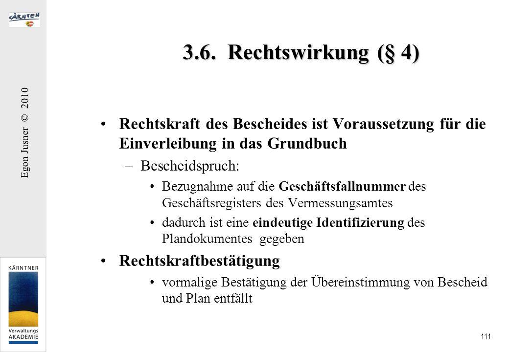 3.6. Rechtswirkung (§ 4) Rechtskraft des Bescheides ist Voraussetzung für die Einverleibung in das Grundbuch.