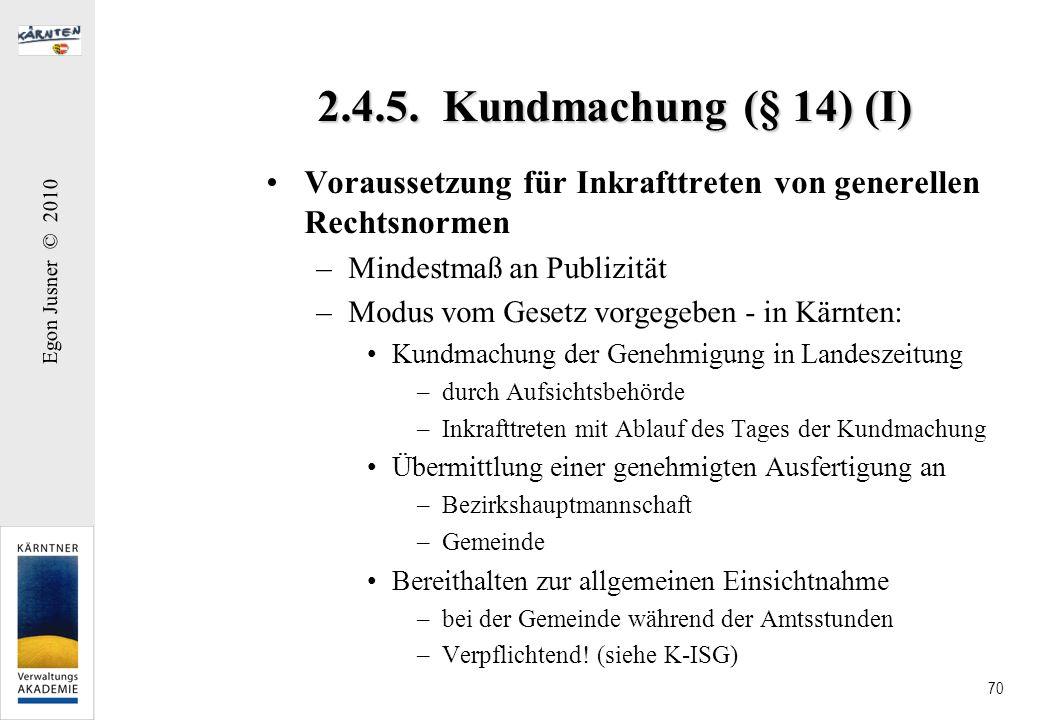 2.4.5. Kundmachung (§ 14) (I) Voraussetzung für Inkrafttreten von generellen Rechtsnormen. Mindestmaß an Publizität.
